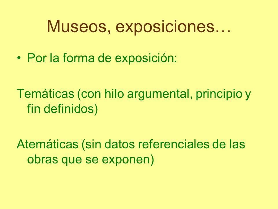 Museos, exposiciones… Por la forma de exposición: Temáticas (con hilo argumental, principio y fin definidos) Atemáticas (sin datos referenciales de la