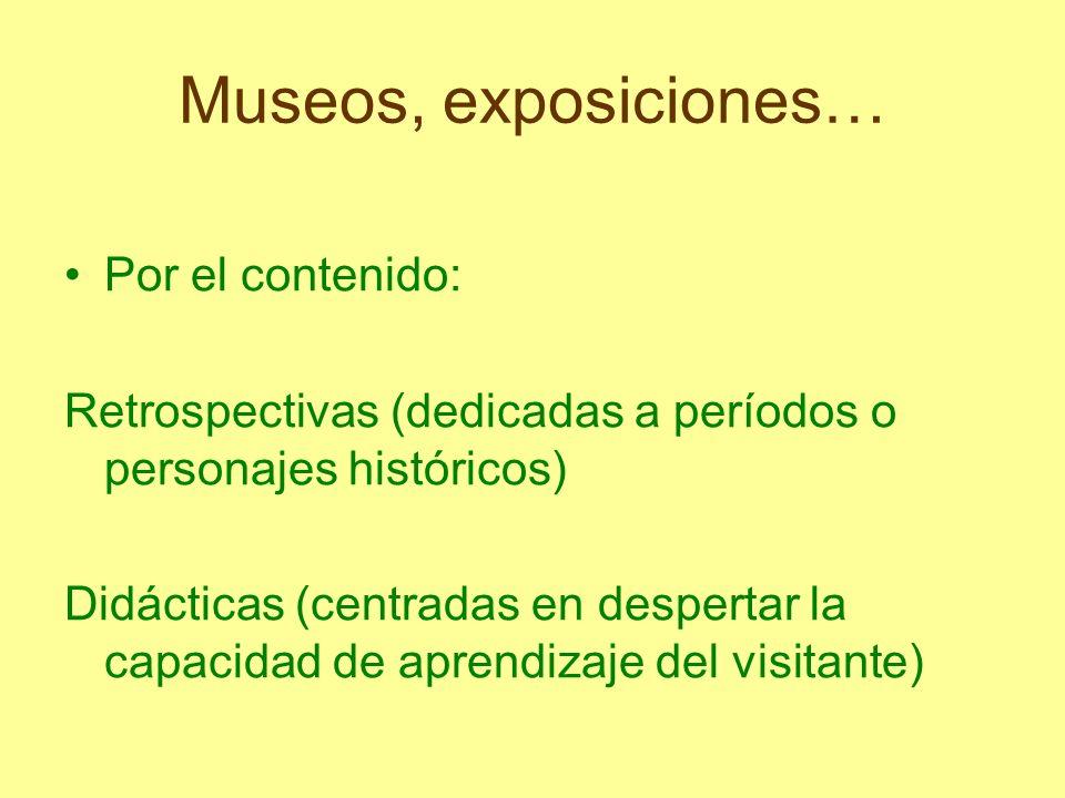 Museos, exposiciones… Por el contenido: Retrospectivas (dedicadas a períodos o personajes históricos) Didácticas (centradas en despertar la capacidad