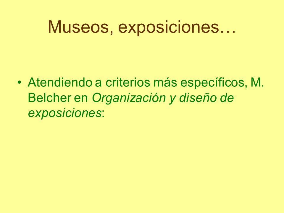 Museos, exposiciones… Atendiendo a criterios más específicos, M. Belcher en Organización y diseño de exposiciones: