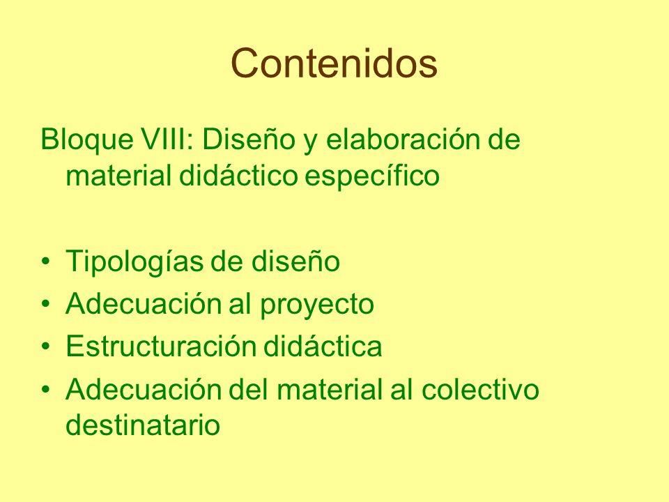 Contenidos Bloque VIII: Diseño y elaboración de material didáctico específico Tipologías de diseño Adecuación al proyecto Estructuración didáctica Ade