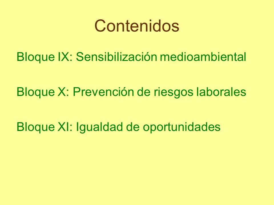 Contenidos Bloque IX: Sensibilización medioambiental Bloque X: Prevención de riesgos laborales Bloque XI: Igualdad de oportunidades