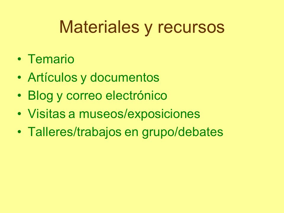 Materiales y recursos Temario Artículos y documentos Blog y correo electrónico Visitas a museos/exposiciones Talleres/trabajos en grupo/debates