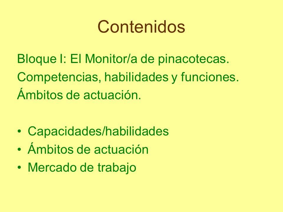 Contenidos Bloque I: El Monitor/a de pinacotecas. Competencias, habilidades y funciones. Ámbitos de actuación. Capacidades/habilidades Ámbitos de actu