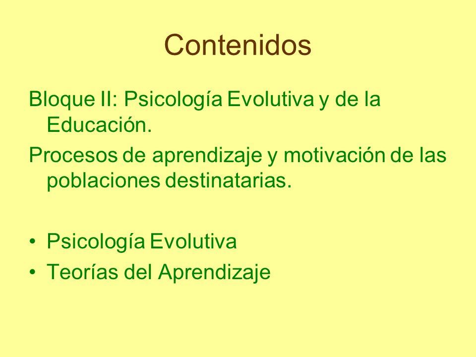 Contenidos Bloque II: Psicología Evolutiva y de la Educación. Procesos de aprendizaje y motivación de las poblaciones destinatarias. Psicología Evolut