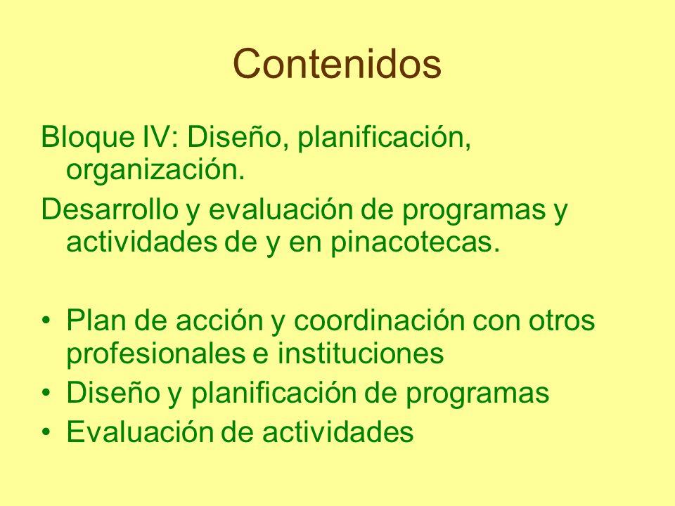Contenidos Bloque IV: Diseño, planificación, organización. Desarrollo y evaluación de programas y actividades de y en pinacotecas. Plan de acción y co