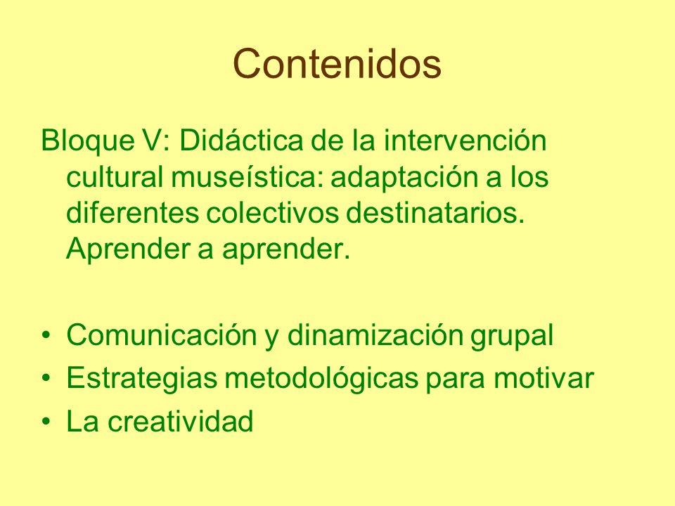 Contenidos Bloque V: Didáctica de la intervención cultural museística: adaptación a los diferentes colectivos destinatarios. Aprender a aprender. Comu