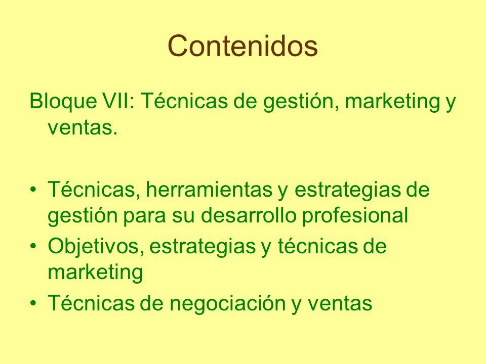 Contenidos Bloque VII: Técnicas de gestión, marketing y ventas. Técnicas, herramientas y estrategias de gestión para su desarrollo profesional Objetiv