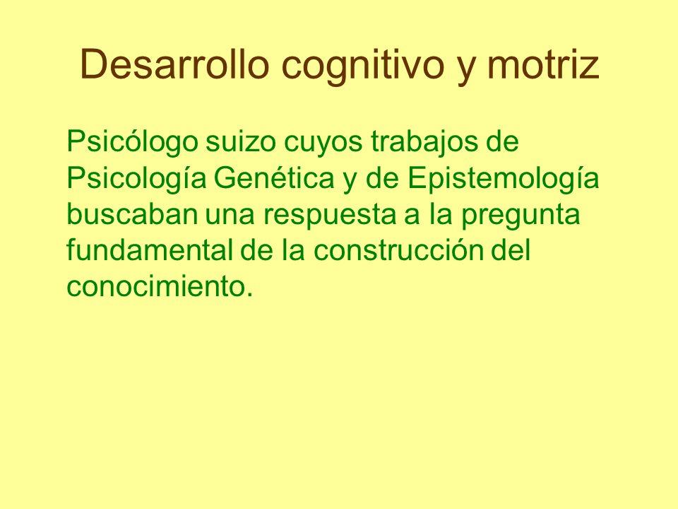 Desarrollo cognitivo y motriz La lógica del niño no sólo se construye progresivamente, siguiendo sus propias leyes; sino que además se desarrolla a lo largo de la vida, pasando por diferentes etapas antes de alcanzar el nivel adulto.