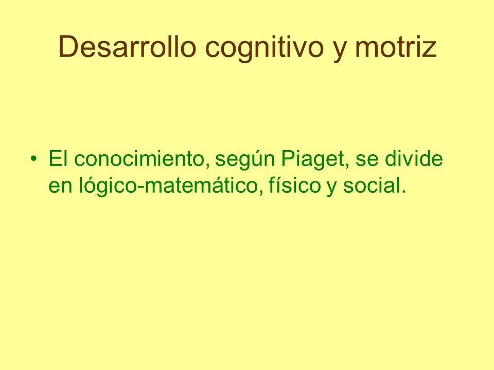 Desarrollo cognitivo y motriz El conocimiento lógico-matemático Es el que no existe por si mismo en la realidad (en los objetos).