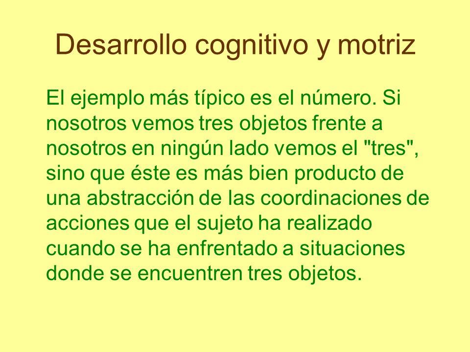 Desarrollo cognitivo y motriz Conocimiento físico o motriz Lo define como aquel que pertenece a los objetos del mundo natural.