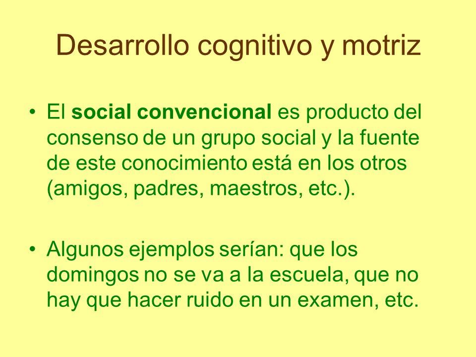 Desarrollo cognitivo y motriz El social no convencional, sería aquel referido a nociones o representaciones sociales y que es construido y apropiado por el sujeto.
