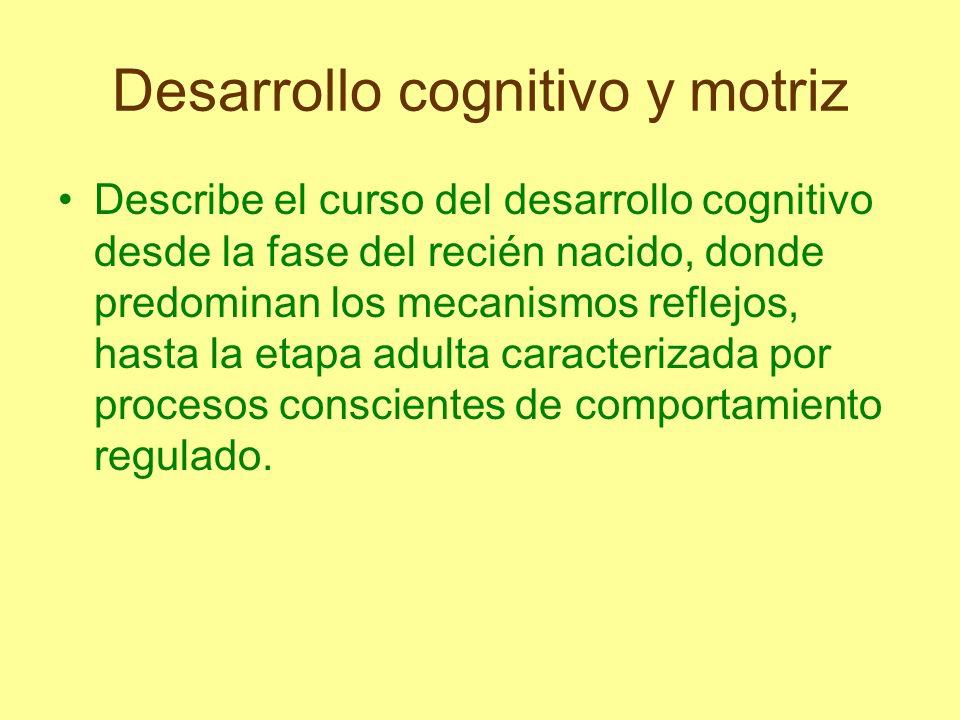 Desarrollo cognitivo y motriz En el desarrollo genético del individuo se identifican y diferencian periodos del desarrollo intelectual, tales como el periodo sensorio-motriz, el de operaciones concretas y el de las operaciones formales.