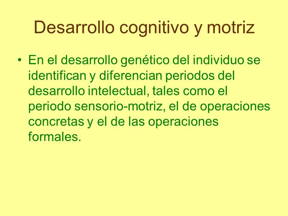 Desarrollo cognitivo y motriz Considera el pensamiento y la inteligencia como procesos cognitivos que tienen su base en un substrato orgánico-biológico determinado que va desarrollándose de forma paralela con la maduración y el crecimiento biológico.