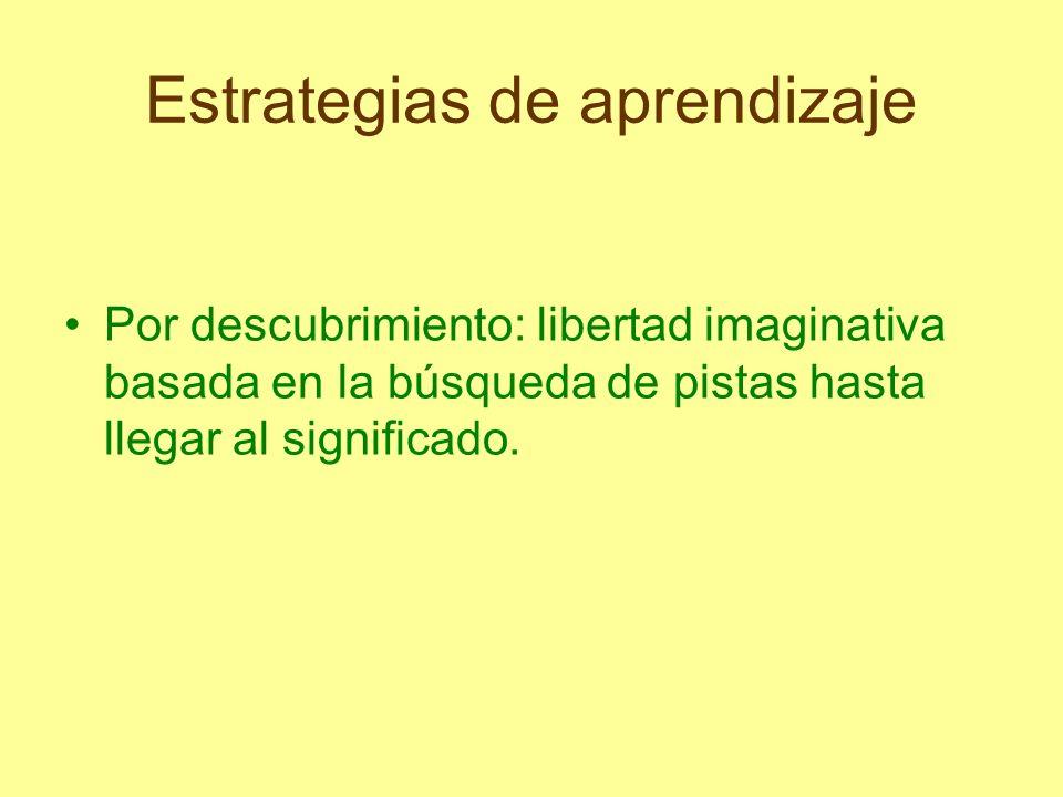 Estrategias de aprendizaje Por descubrimiento: libertad imaginativa basada en la búsqueda de pistas hasta llegar al significado.