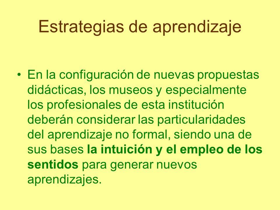 Estrategias de aprendizaje En la configuración de nuevas propuestas didácticas, los museos y especialmente los profesionales de esta institución deber