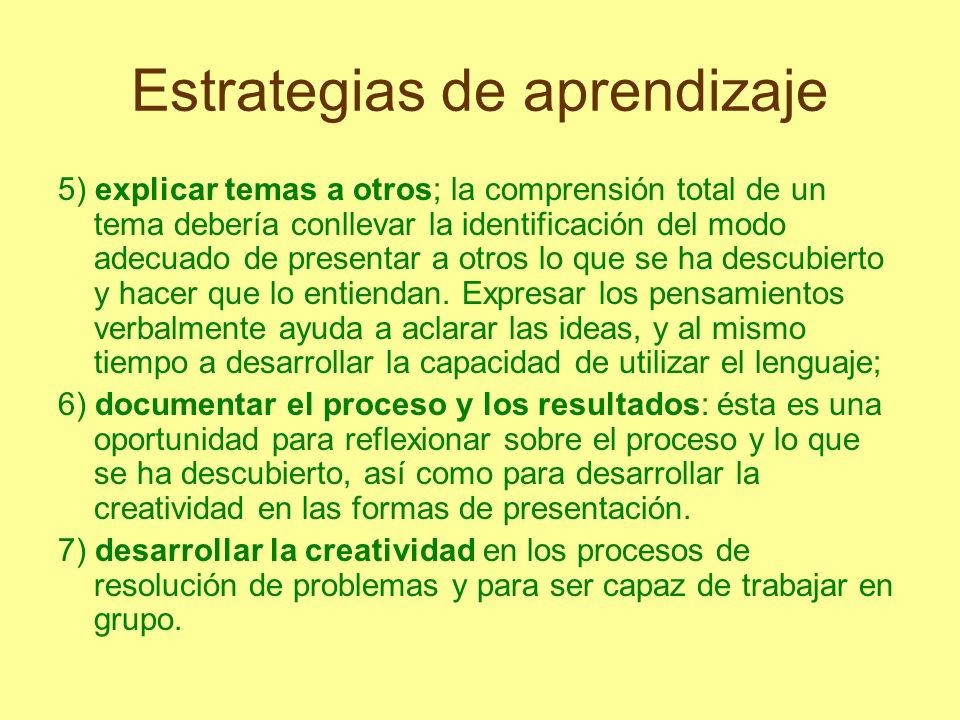 Estrategias de aprendizaje 5) explicar temas a otros; la comprensión total de un tema debería conllevar la identificación del modo adecuado de present