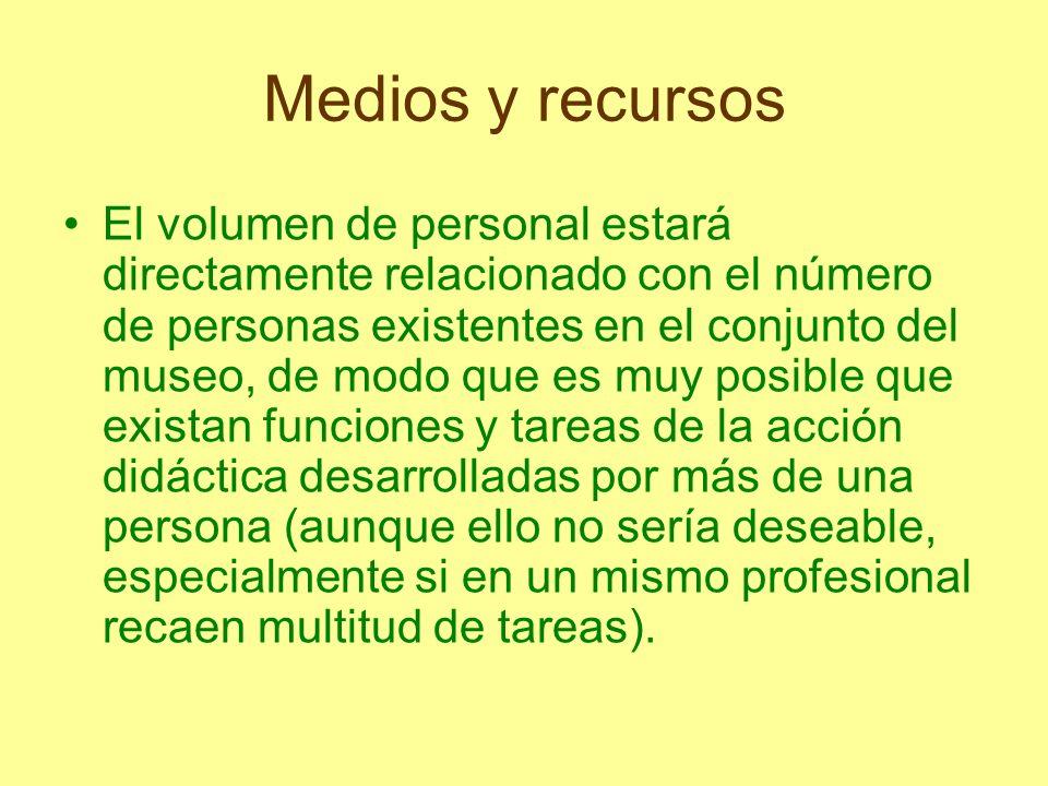 Medios y recursos El volumen de personal estará directamente relacionado con el número de personas existentes en el conjunto del museo, de modo que es