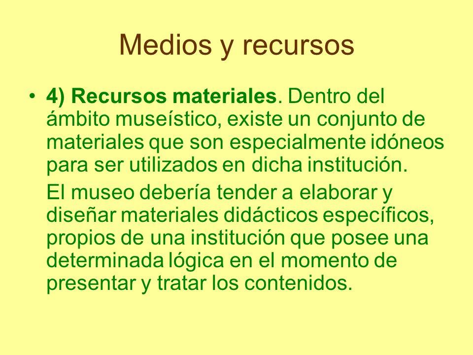Medios y recursos 4) Recursos materiales. Dentro del ámbito museístico, existe un conjunto de materiales que son especialmente idóneos para ser utiliz