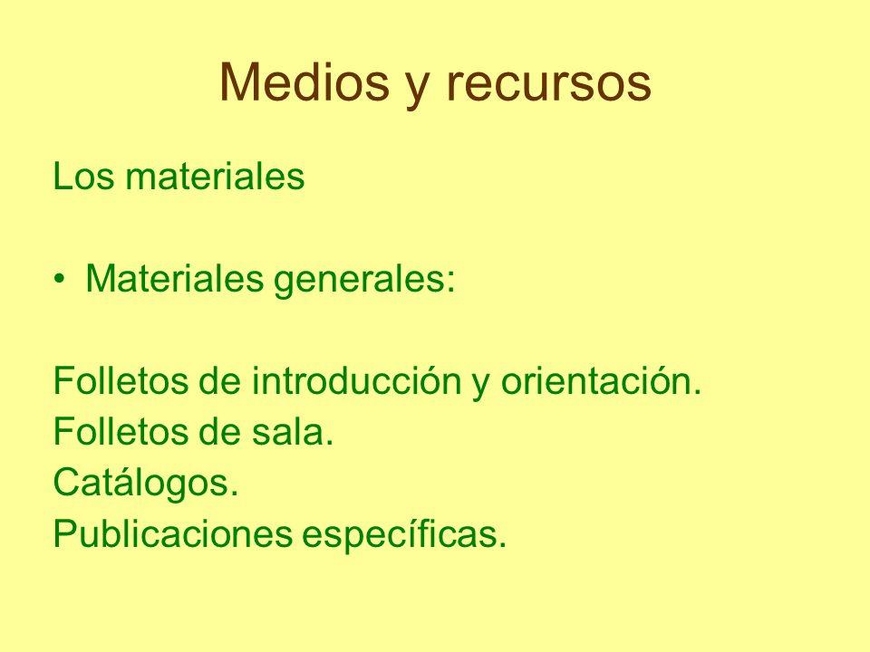 Medios y recursos Los materiales Materiales generales: Folletos de introducción y orientación. Folletos de sala. Catálogos. Publicaciones específicas.