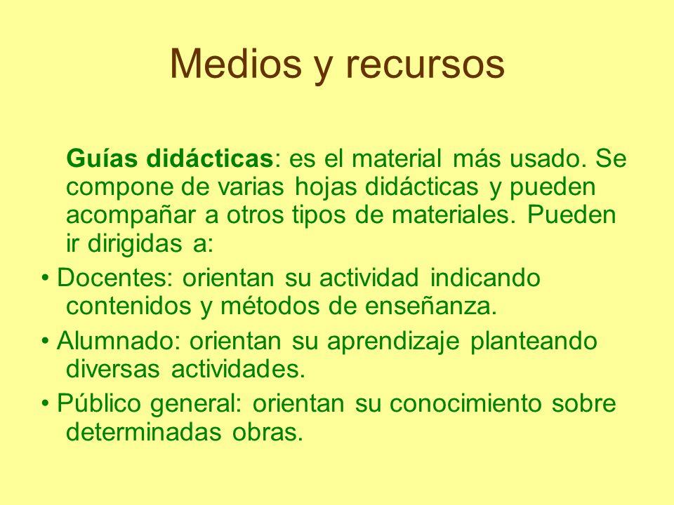 Medios y recursos Guías didácticas: es el material más usado. Se compone de varias hojas didácticas y pueden acompañar a otros tipos de materiales. Pu
