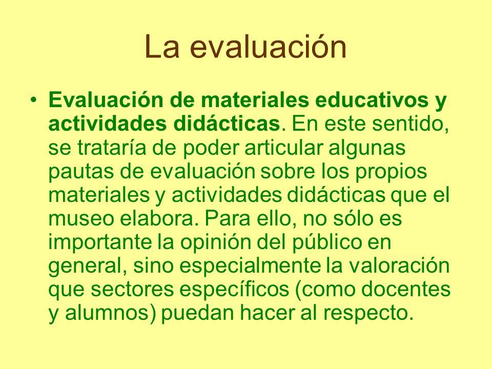 La evaluación Evaluación de materiales educativos y actividades didácticas. En este sentido, se trataría de poder articular algunas pautas de evaluaci