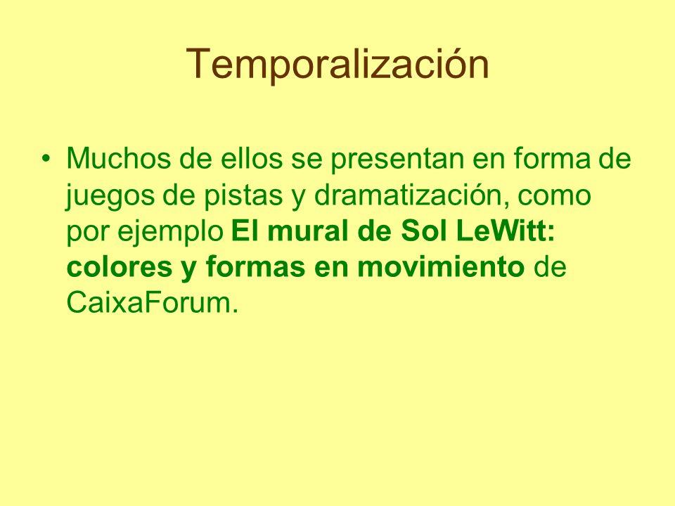 Temporalización Muchos de ellos se presentan en forma de juegos de pistas y dramatización, como por ejemplo El mural de Sol LeWitt: colores y formas e