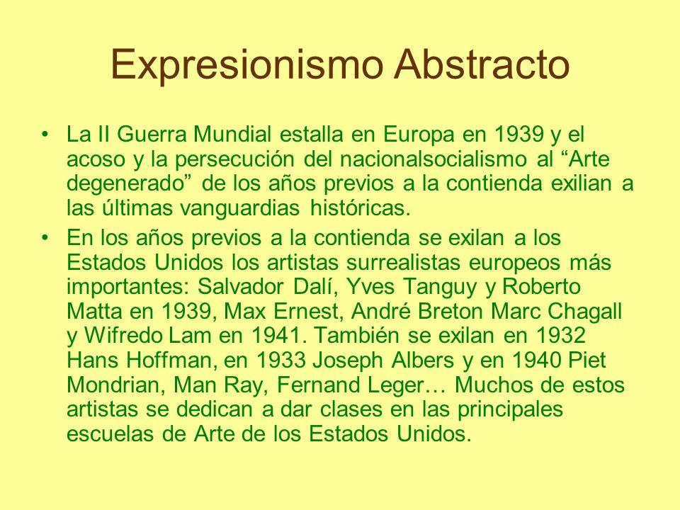 Expresionismo Abstracto La II Guerra Mundial estalla en Europa en 1939 y el acoso y la persecución del nacionalsocialismo al Arte degenerado de los añ