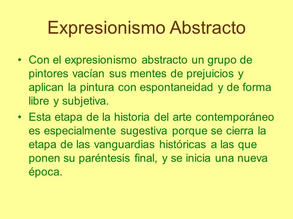 Expresionismo Abstracto Con el expresionismo abstracto un grupo de pintores vacían sus mentes de prejuicios y aplican la pintura con espontaneidad y d