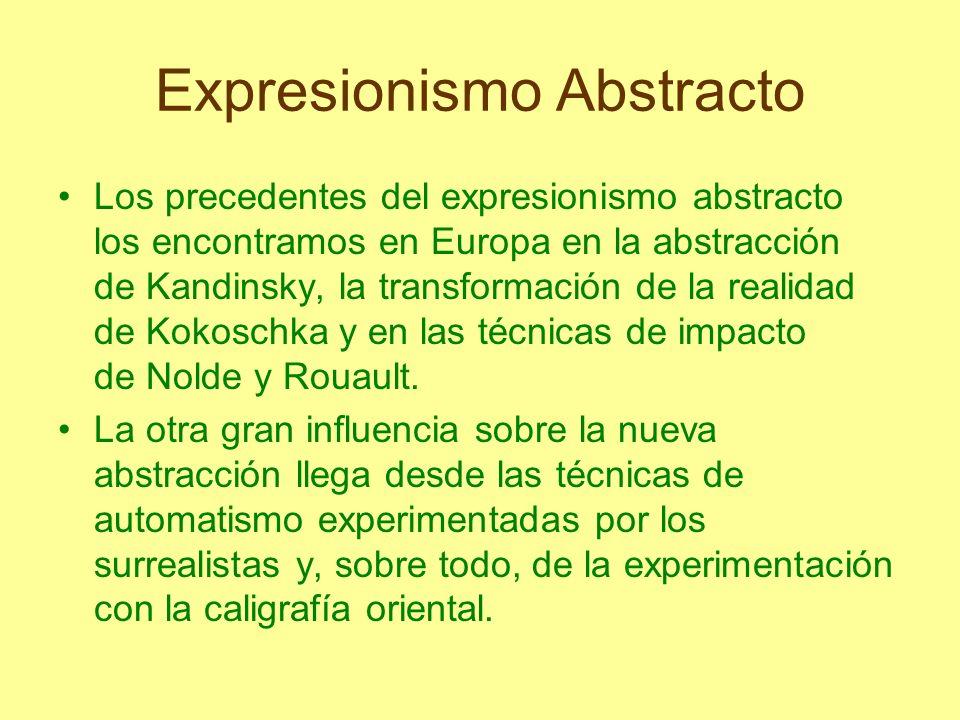 Expresionismo Abstracto Los precedentes del expresionismo abstracto los encontramos en Europa en la abstracción de Kandinsky, la transformación de la
