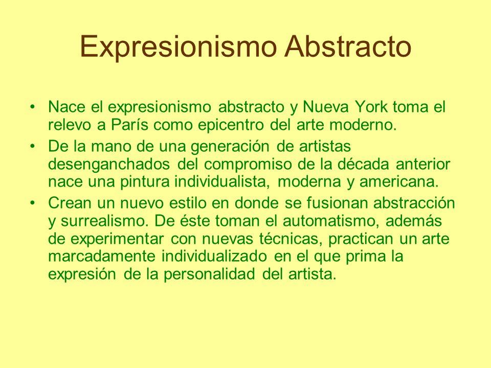 Expresionismo Abstracto Nace el expresionismo abstracto y Nueva York toma el relevo a París como epicentro del arte moderno. De la mano de una generac
