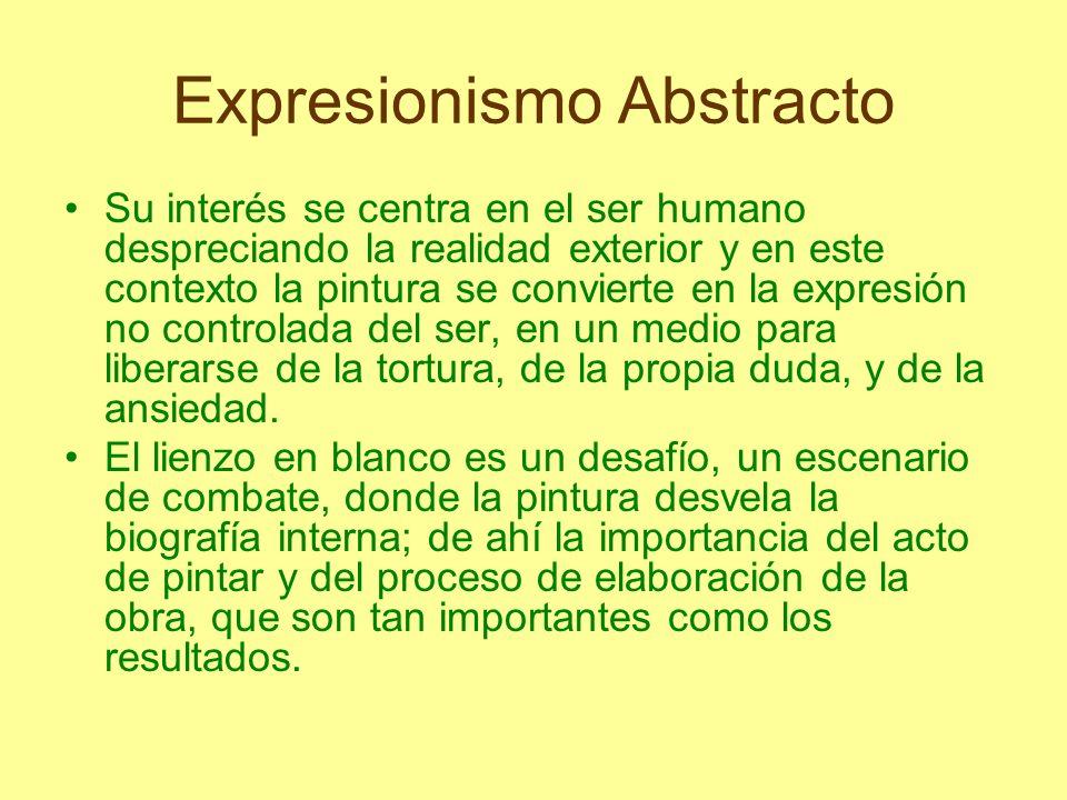 Expresionismo Abstracto Su interés se centra en el ser humano despreciando la realidad exterior y en este contexto la pintura se convierte en la expre