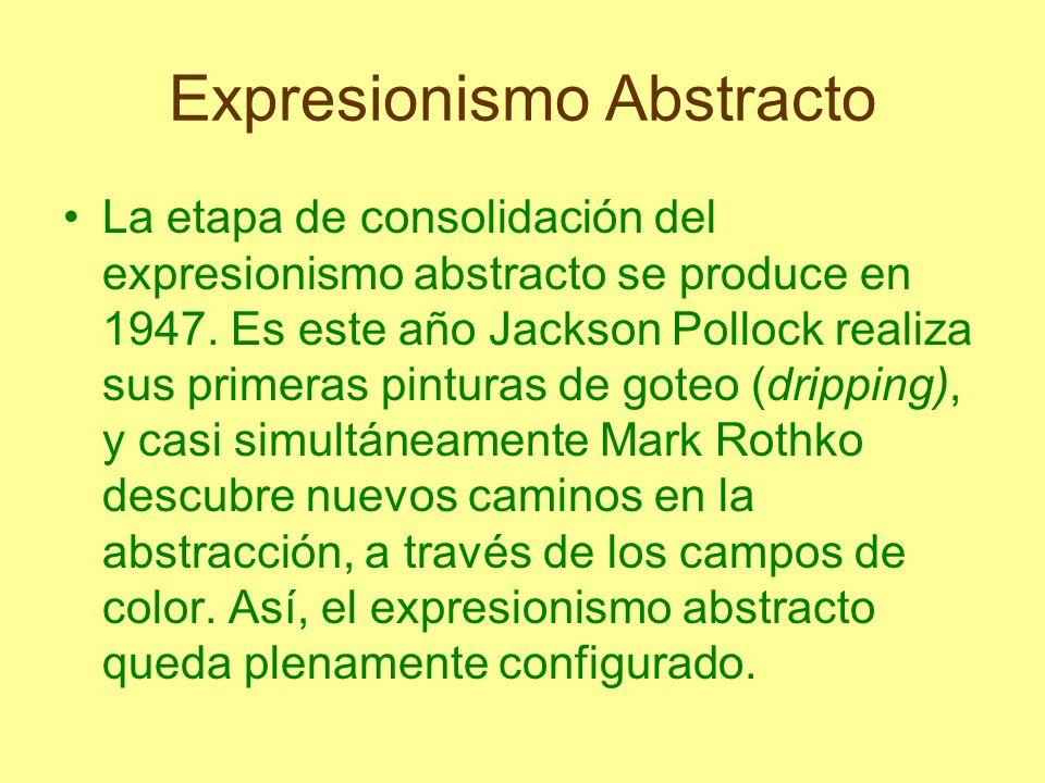 Expresionismo Abstracto La etapa de consolidación del expresionismo abstracto se produce en 1947. Es este año Jackson Pollock realiza sus primeras pin
