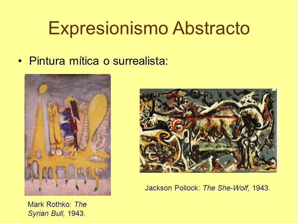 Expresionismo Abstracto Pintura mítica o surrealista: Mark Rothko: The Syrian Bull, 1943. Jackson Pollock: The She-Wolf, 1943.