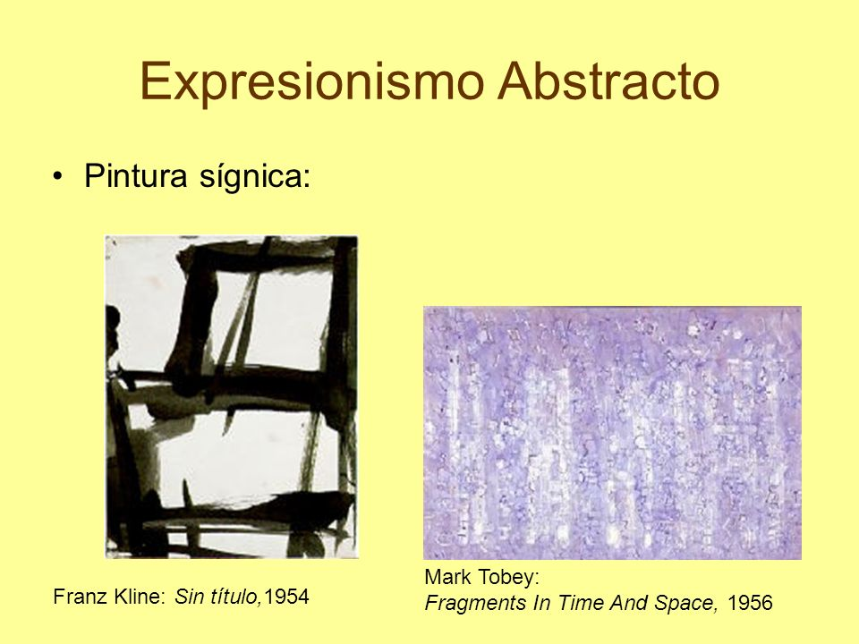 Expresionismo Abstracto Pintura sígnica: Franz Kline: Sin título,1954 Mark Tobey: Fragments In Time And Space, 1956