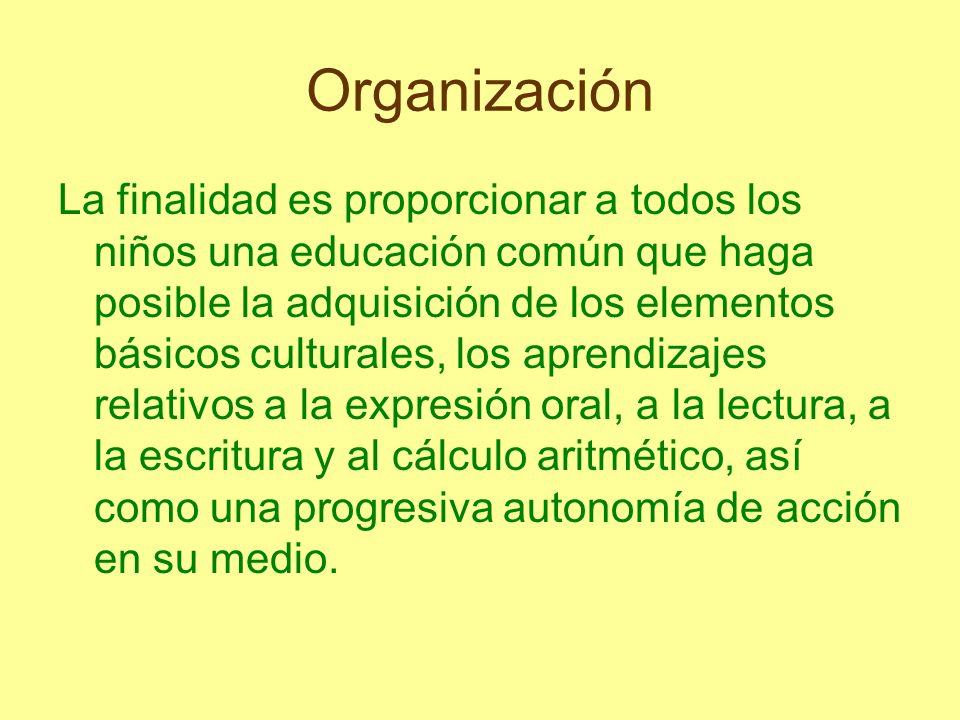 Organización La finalidad es proporcionar a todos los niños una educación común que haga posible la adquisición de los elementos básicos culturales, l