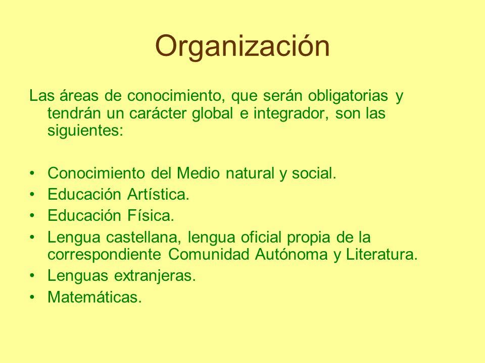 Organización Las áreas de conocimiento, que serán obligatorias y tendrán un carácter global e integrador, son las siguientes: Conocimiento del Medio n