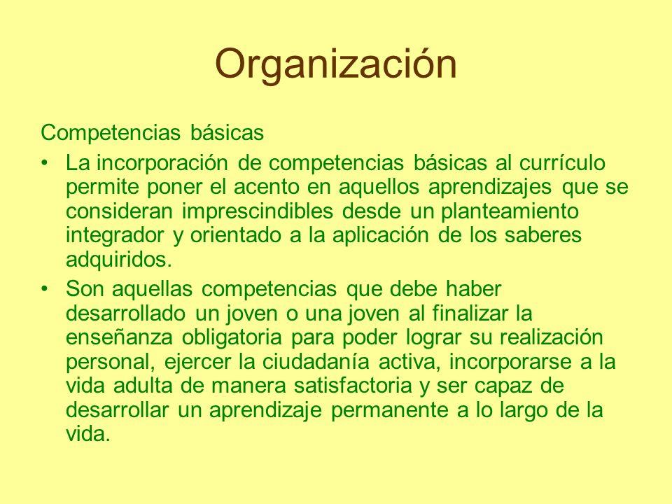 Organización Competencias básicas La incorporación de competencias básicas al currículo permite poner el acento en aquellos aprendizajes que se consid