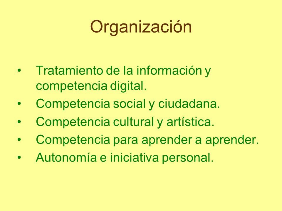 Organización Tratamiento de la información y competencia digital. Competencia social y ciudadana. Competencia cultural y artística. Competencia para a