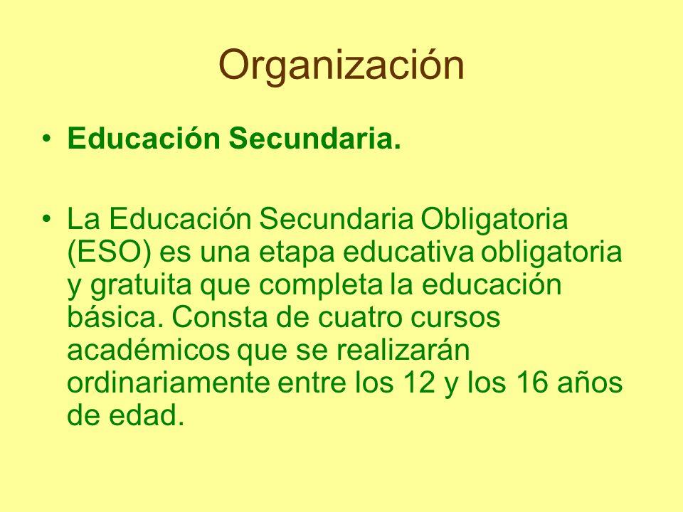 Organización Educación Secundaria. La Educación Secundaria Obligatoria (ESO) es una etapa educativa obligatoria y gratuita que completa la educación b