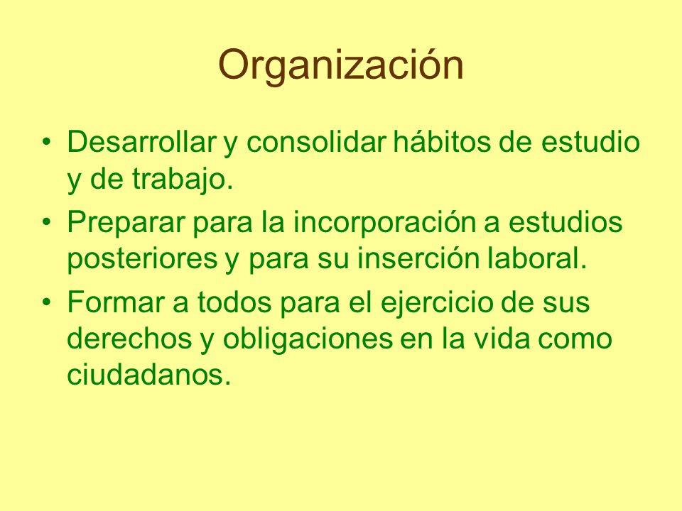 Organización Desarrollar y consolidar hábitos de estudio y de trabajo. Preparar para la incorporación a estudios posteriores y para su inserción labor