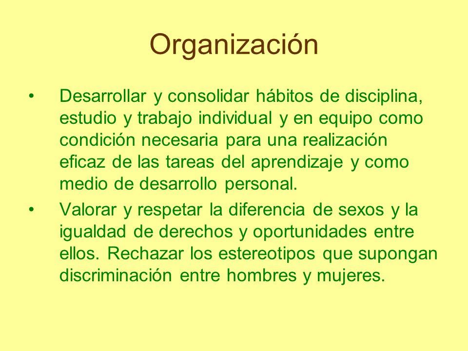 Organización Desarrollar y consolidar hábitos de disciplina, estudio y trabajo individual y en equipo como condición necesaria para una realización ef