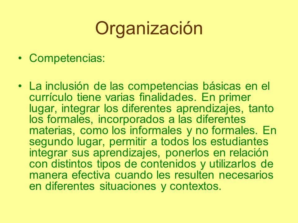 Organización Competencias: La inclusión de las competencias básicas en el currículo tiene varias finalidades. En primer lugar, integrar los diferentes