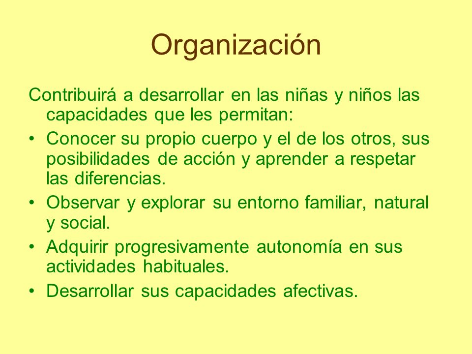 Organización Relacionarse con los demás y adquirir progresivamente pautas elementales de convivencia y relación social, así como ejercitarse en la resolución pacífica de conflictos.