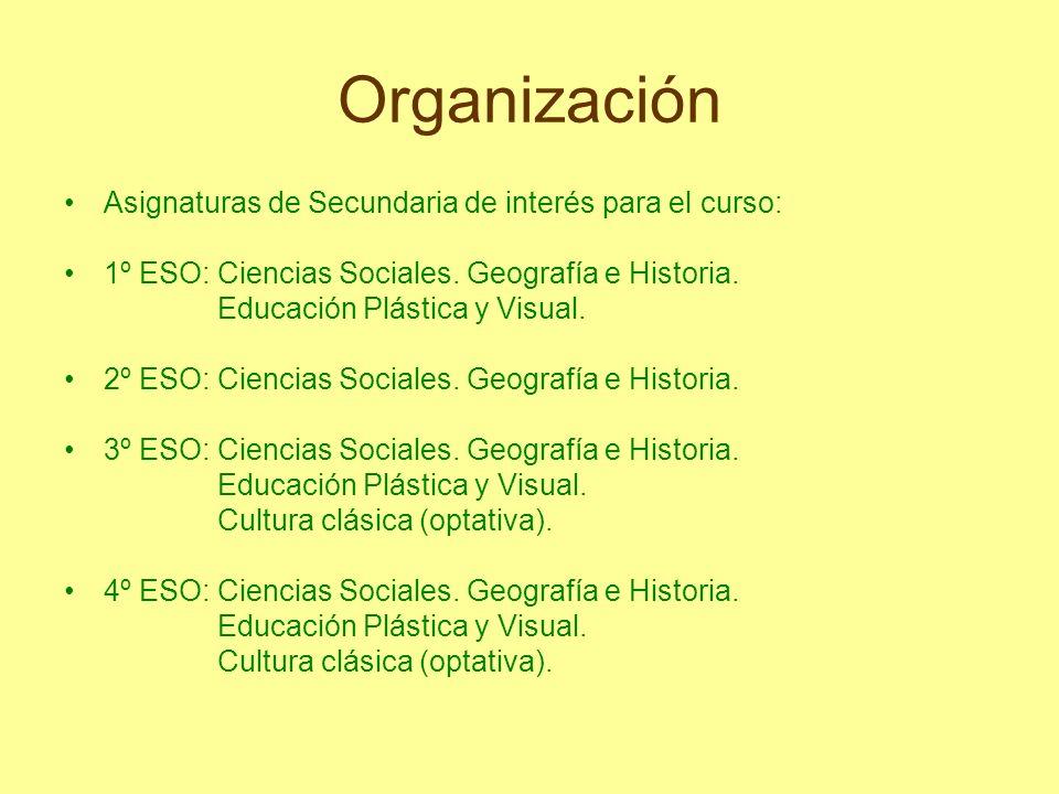 Organización Asignaturas de Secundaria de interés para el curso: 1º ESO: Ciencias Sociales. Geografía e Historia. Educación Plástica y Visual. 2º ESO: