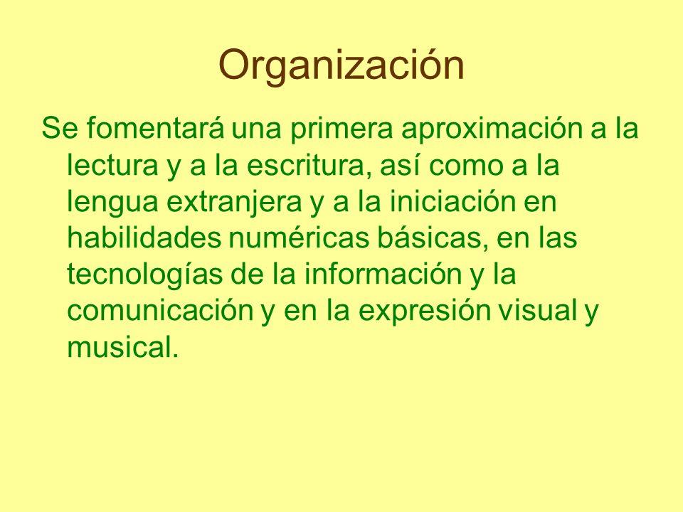 Organización Se fomentará una primera aproximación a la lectura y a la escritura, así como a la lengua extranjera y a la iniciación en habilidades num