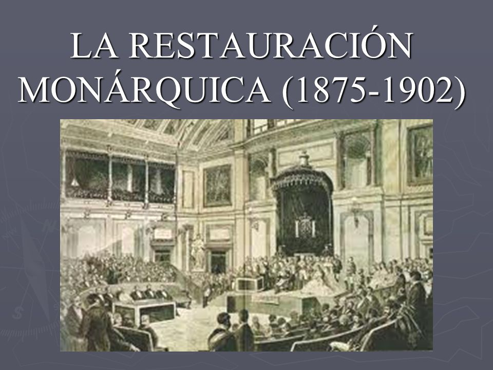 LA RESTAURACIÓN MONÁRQUICA (1875-1902)