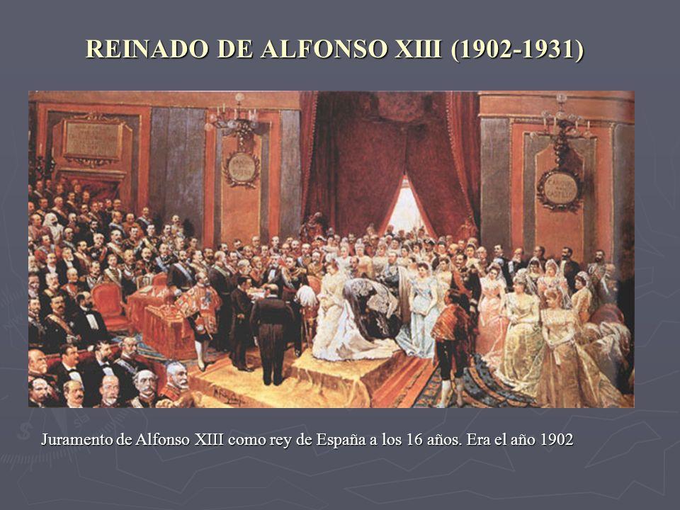 REINADO DE ALFONSO XIII (1902-1931) Juramento de Alfonso XIII como rey de España a los 16 años. Era el año 1902