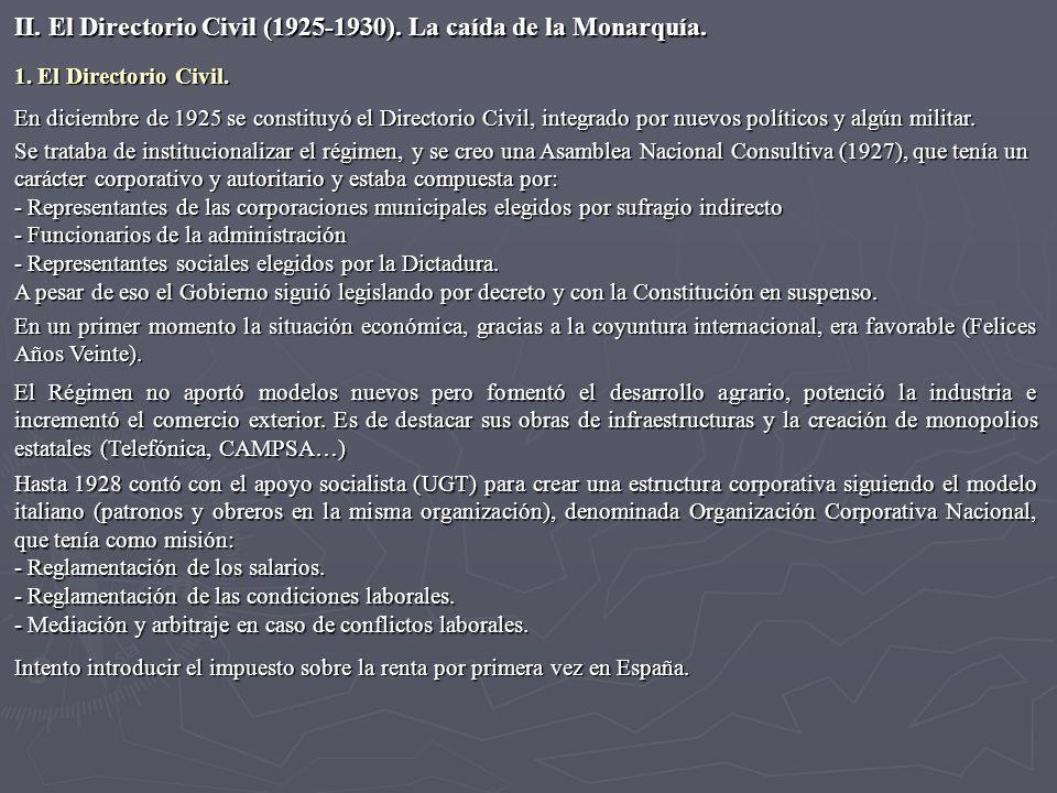 1. El Directorio Civil. En diciembre de 1925 se constituyó el Directorio Civil, integrado por nuevos políticos y algún militar. Se trataba de instituc