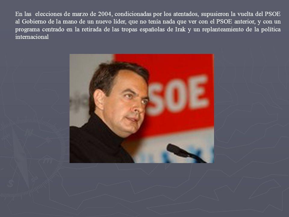 En las elecciones de marzo de 2004, condicionadas por los atentados, supusieron la vuelta del PSOE al Gobierno de la mano de un nuevo líder, que no te