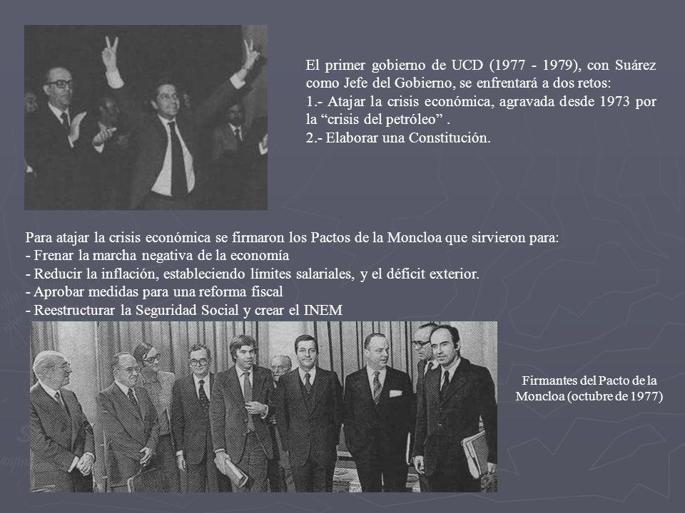 El primer gobierno de UCD (1977 - 1979), con Suárez como Jefe del Gobierno, se enfrentará a dos retos: 1.- Atajar la crisis económica, agravada desde
